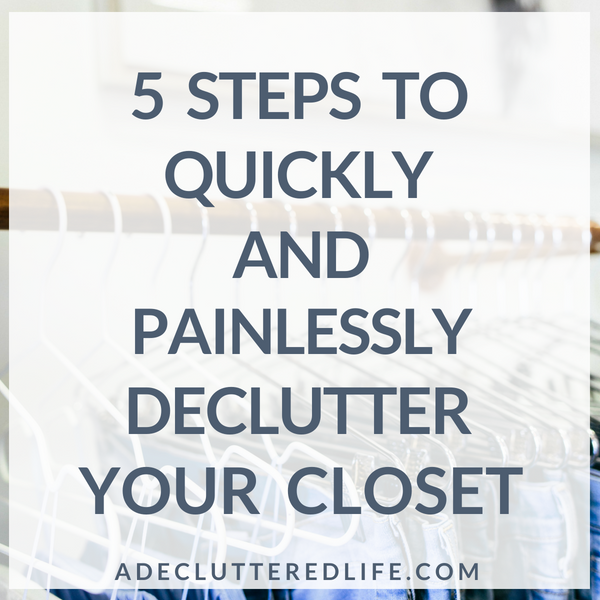 How to Declutter Your Closet: 5 Easy Steps