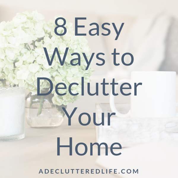 8 Easy Ways to Declutter Your Home
